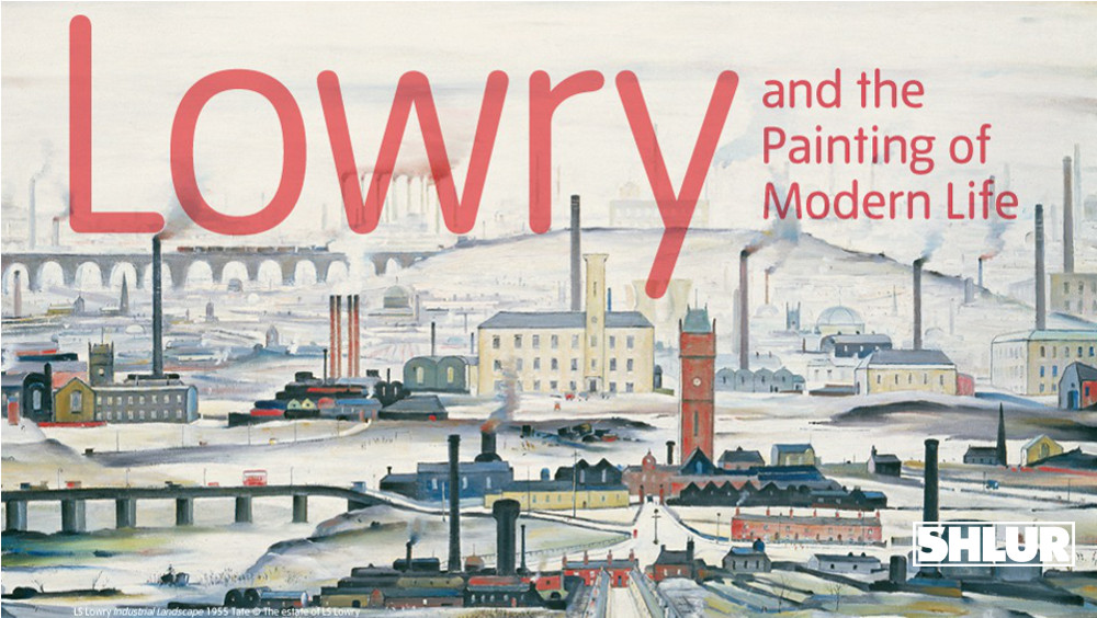 L.S. Lowry and The Painting of Modern Life – The Tate Britain