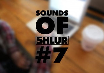 Sounds of Shlur #7 Feb '14